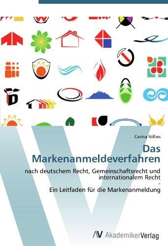 Das Markenanmeldeverfahren: nach deutschem Recht, Gemeinschaftsrecht und internationalem Recht  -  Ein Leitfaden für die Markenanmeldung