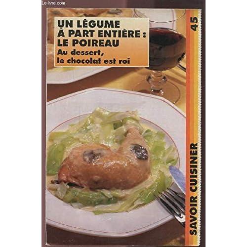 SAVOIR CUISINER (supplément n°45) : UN LEGUME A PART ENTIERE : LE POIREAU AU DESSERT, LE CHOCOLAT EST ROI.