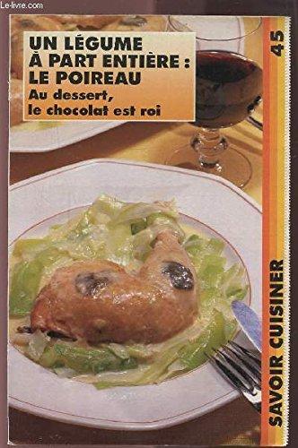 SAVOIR CUISINER (supplément n°45) : UN LEGUME A PART ENTIERE : LE POIREAU AU DESSERT, LE CHOCOLAT EST ROI. par COLLECTIF