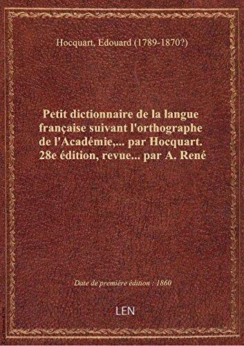 Petit dictionnaire de la langue française suivant l'orthographe de l'Académie,... par Hocquart. 28e par Edouard (1 Hocquart