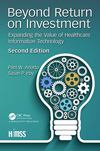 Beyond Return on Investment: Expanding the Value of Healthcare Information Technology, 2nd Edition (HIMSS Book Series) (English Edition)