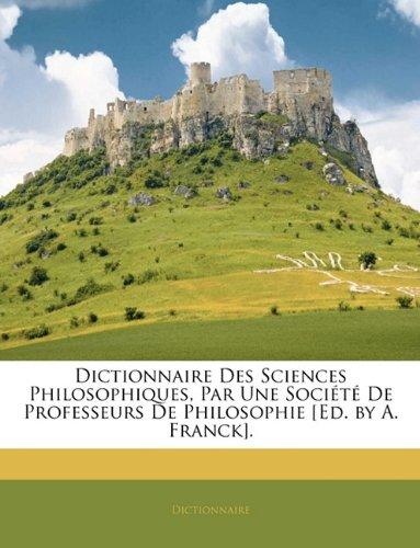 Dictionnaire Des Sciences Philosophiques Par Une Societe De Professeurs De Philosophie Ed By A Franck [Pdf/ePub] eBook