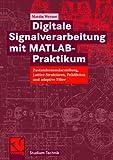 Digitale Signalverarbeitung mit MATLAB- Praktikum: Zustandsraumdarstellung, Lattice-Strukturen, Prädiktion und Adaptive Filter (Studium Technik)