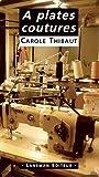 A plates coutures | Thibaut, Carole (1969-....). Auteur
