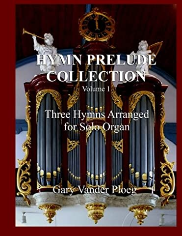 Hymn Prelude Collection Vol. 1: Three Hymns Arranged for Solo Pipe Organ
