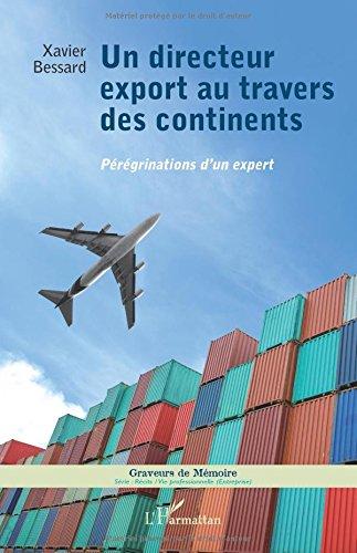 Un directeur export au travers des continents: Pérégrinations D'un Expert par Xavier Bessard