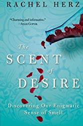 The Scent of Desire: Discovering Our Enigmatic Sense of Smell by Rachel Herz (2008-10-14)
