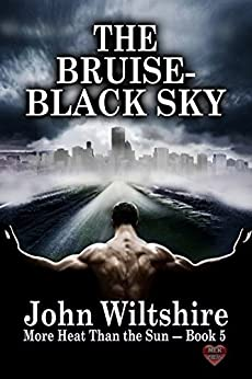 The Bruise-Black Sky (More Heat Than The Sun Book 5) by [Wiltshire, John]