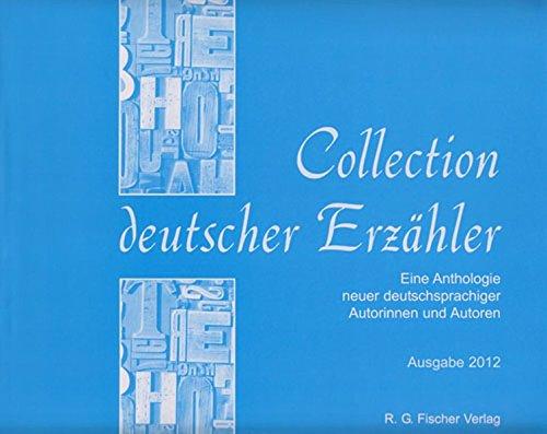 Collection deutscher Erzähler: Eine Anthologie neuer deutschsprachiger Autorinnen und Autoren