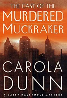 The Case of the Murdered Muckraker: A Daisy Dalrymple Mystery (Daisy Dalrymple Mysteries) von [Dunn, Carola]