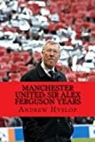 Manchester United: Sir Alex Ferguson Years; Re-live the Rollercoaster