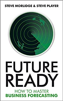 Future Ready: How to Master Business Forecasting by [Morlidge, Steve, Player, Steve]