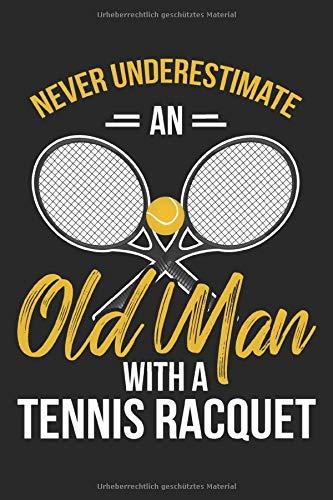 Never Underestimate An Old Man With A Tennis Racquet: Liniertes Notizbuch für alle Notizen, Termine, Skizzen, Zeichnungen oder Tagebuch ; breites Linienraster; Motiv: Tennisschläger mit Tennisball