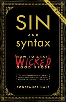 Sin and Syntax: How to Craft Wicked Good Prose by [Hale, Constance]