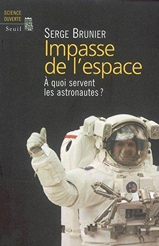 Impasse de l'espace. A quoi servent les astronautes ?