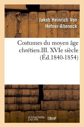 Costumes du moyen âge chrétien.III. XVIe siècle (Éd.1840-1854)