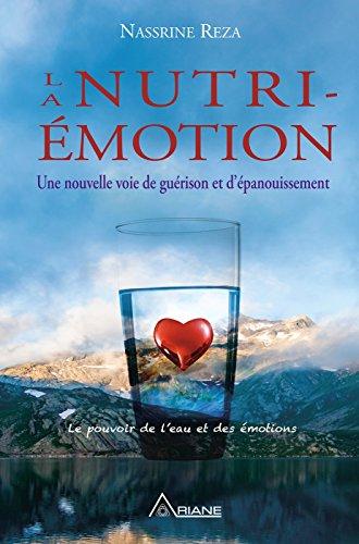 La Nutri-émotion: Une nouvelle voie de guérison et d'épanouissement par Reza Nassrine