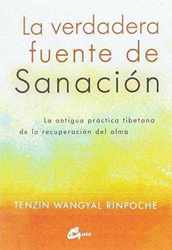 La verdadera fuente de sanación. La antigua práctica tibetana de la recuperación del alma (Espiritualidad)