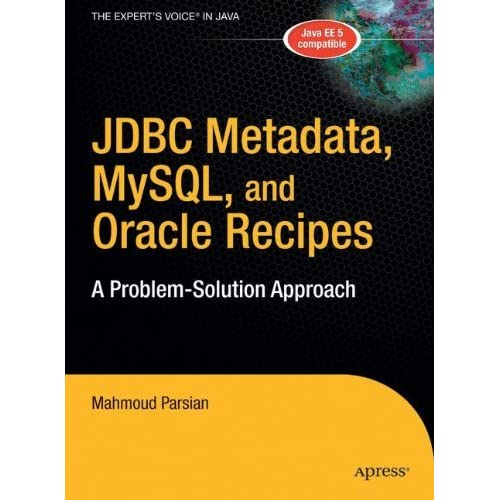 JDBC Metadata, MySQL, and Oracle Recipes: A Problem-Solution Approach (Expert's Voice in Java) by Mahmoud Parsian (2006-03-01)