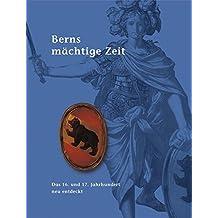 Berns mächtige Zeit: Das 16. und 17. Jahrhundert neu entdeckt