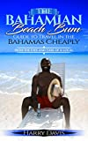 The Bahamian Beach Bum Guide to Travel in the Bahamas Cheaply: (From the Eyes and Ears of a Local) (English Edition)