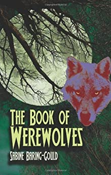 The Book Of Werewolves: The Classic Study Of Lycanthropy par [Baring-Gould, S.]