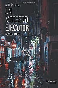 Un modesto ejecutor. Novela 'Pulp' par Nicolás Calvo