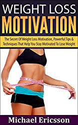 WEIGHT LOSS MOTIVATION: The Secret Of Weight Loss Motivation, Powerful Tips & Techniques That Help You Stay Motivated To Lose Weight (Weight Loss, Exercise, ... Off the Couch, Exercising) (English Edition)