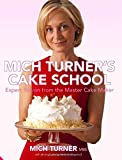 Mich Turner's Cake School: Expert Tuition from the Master Cake Maker