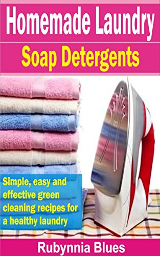 homemade-laundry-soap-detergents-simple-easy-and-effective-green-cleaning-recipes-for-a-healthy-laun