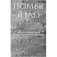 Homer Iliad: Greek text and and English translation by Alexander Pope (1720) (English Edition)