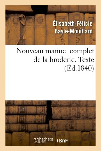 Nouveau manuel complet de la broderie. Texte Vol.1 par Élisabeth-Félicie Bayle-Mouillard