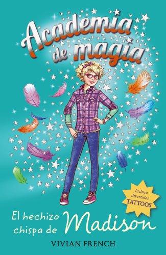 Academia De Magia 2. El Hechizo Chispa De Madison (Libros Para Jóvenes - Libros De Consumo - Academia De Magia) por Vivian French