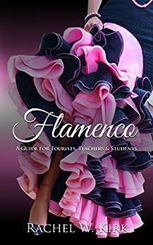 Flamenco: A Guide for Tourists, Teachers & Students (English Edition) de [Rachel W. Kirk]