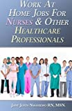 Telecharger Livres Work At Home Jobs For Nurses Other Healthcare Professionals by MSN jane john nwankwo RN 2014 11 30 (PDF,EPUB,MOBI) gratuits en Francaise