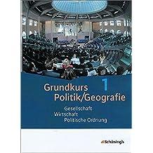 Grundkurs Politik/Geografie - Arbeitsbücher für die gymnasiale Oberstufe in Rheinland-Pfalz: Band 1 (Jahrgang 11): Gesellschaft - Wirtschaft - Politische Ordnung