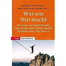 Was uns Mut macht: Mit Texten von Freddy Derwahl, Martin Luther, Reinhold Messner, Jörg Zink, Elisabeth Lukas u.a. (Topos Taschenbücher)
