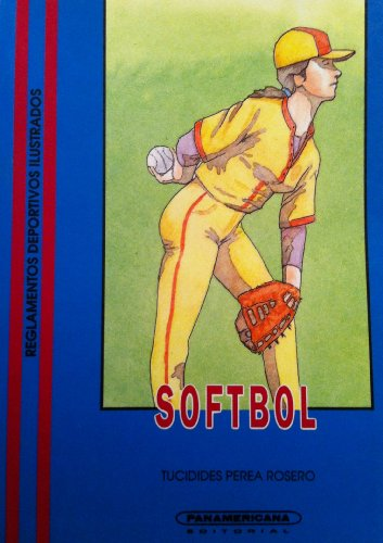 Softbol: (Lanzamiento rapido, lanzamiento lento y lanzamiento rapido modificado) (Reglamento Oficial Ilustrado)