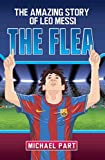 The Flea: The Amazing Story of Leo Messi (Childrens Football 1)