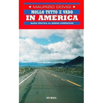 Mollo Tutto E Vado In America. Guida Pratica Al Sogno Americano