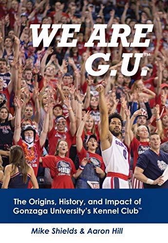 We are G.U.: The Origins, History, and Impact of Gonzaga University's Kennel Club (English Edition) Gonzaga University Basketball