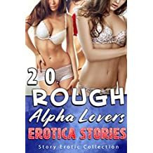Rough, Alpha Lovers Erotica Stories (20 Story Erotic Collection) (English Edition)