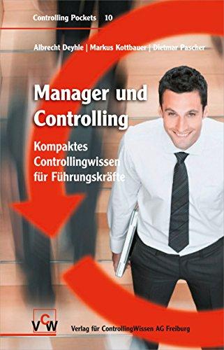 Manager und Controlling: Kompaktes Controllingwissen für Führungskräfte