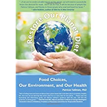 The Restore-Our-Planet Diet: Food Choices, Our Environment, and Our Health