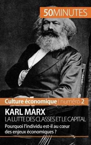 Karl Marx, la lutte des classes et le capital: Pourquoi l'individu est-il au cœur des enjeux économiques ? par Gabriel Verboomen