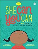 She Can You Can: The A-Z Book of Iconic Indian Women (Timeless Biographies)
