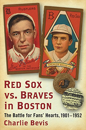 Red Sox vs. Braves in Boston: The Battle for Fans' Hearts, 1901–1952 (English Edition) por Charlie Bevis