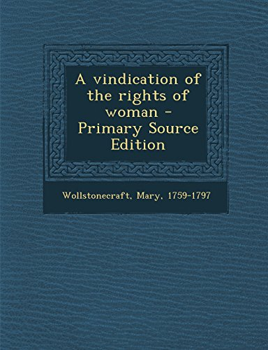 A vindication of the rights of woman - Primary Source Edition