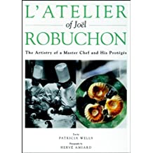 L'Atelier of Joel Robuchon: The Artistry of a Master Chef and His Proteges