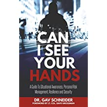 Can I See your Hands: A Guide To Situational Awareness, Personal Risk Management, Resilience and Security (English Edition)